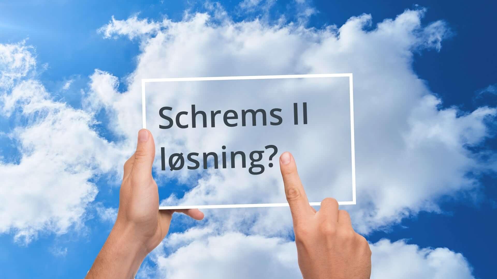 Schrems II stiller krav til kontroll av verdikjeden